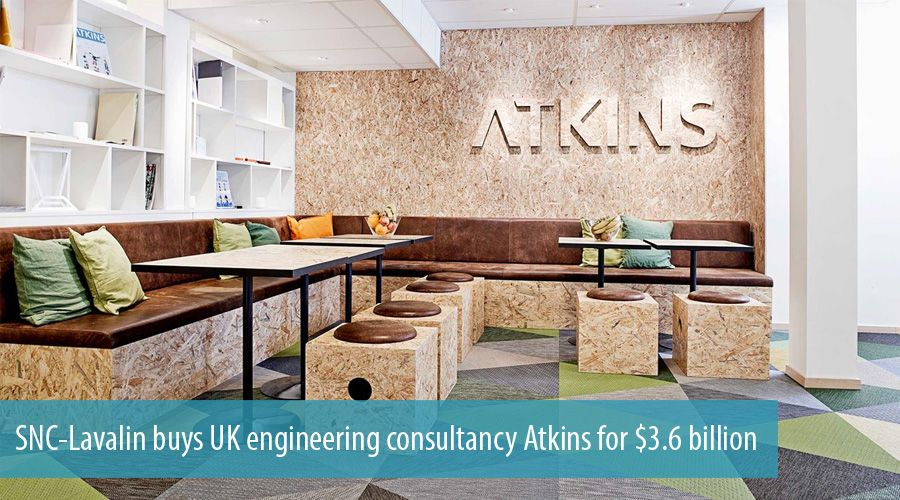 SNC-Lavalin buys UK engineering consultancy Atkins for $3.6 billion