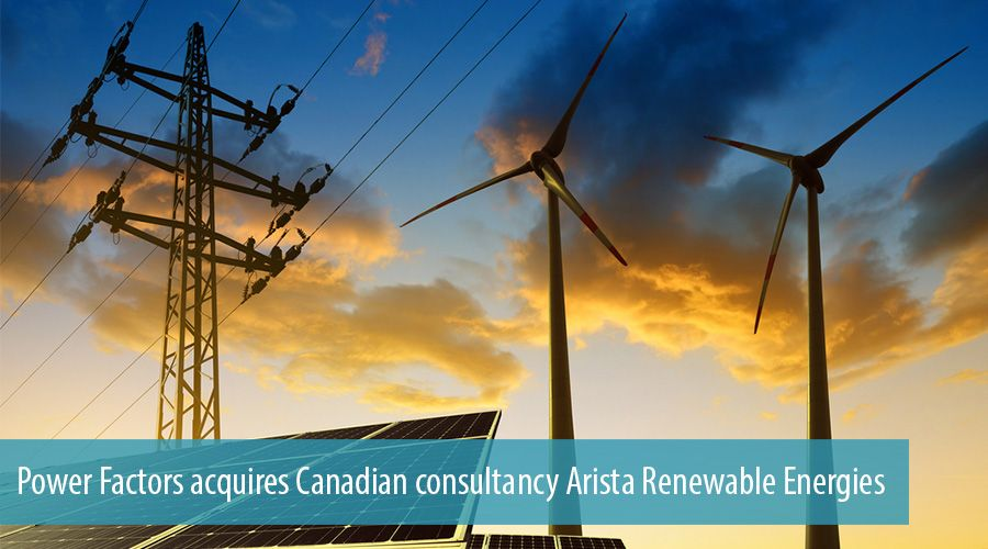 Power Factors acquires Canadian consultancy Arista Renewable Energies