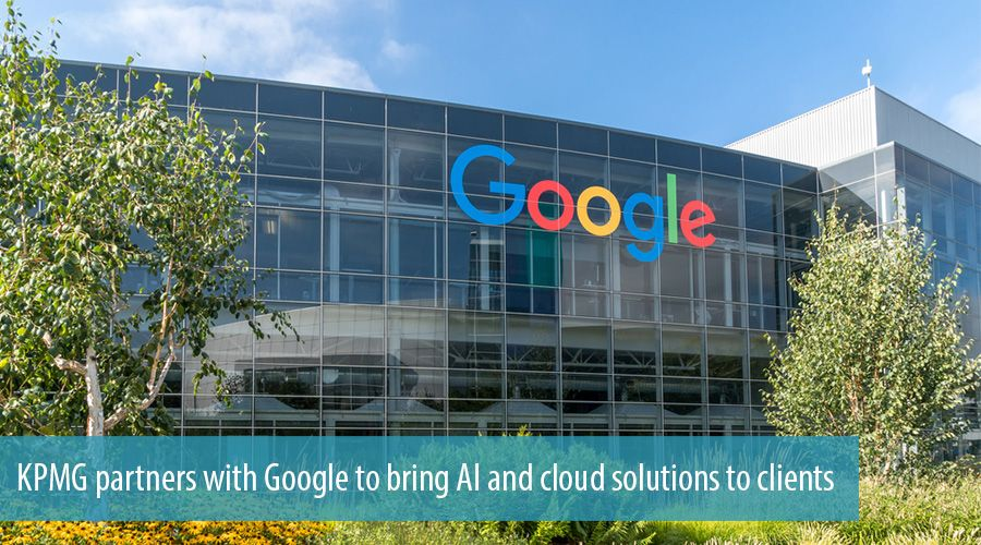 KPMG partners with Google to bring AI and cloud solutions to clients