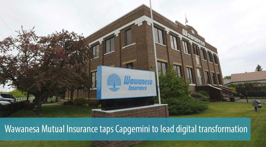 Wawanesa Mutual Insurance taps Capgemini to lead digital ...