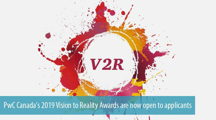 PwC Canada's 2019 Vision to Reality Awards are now open to applicants