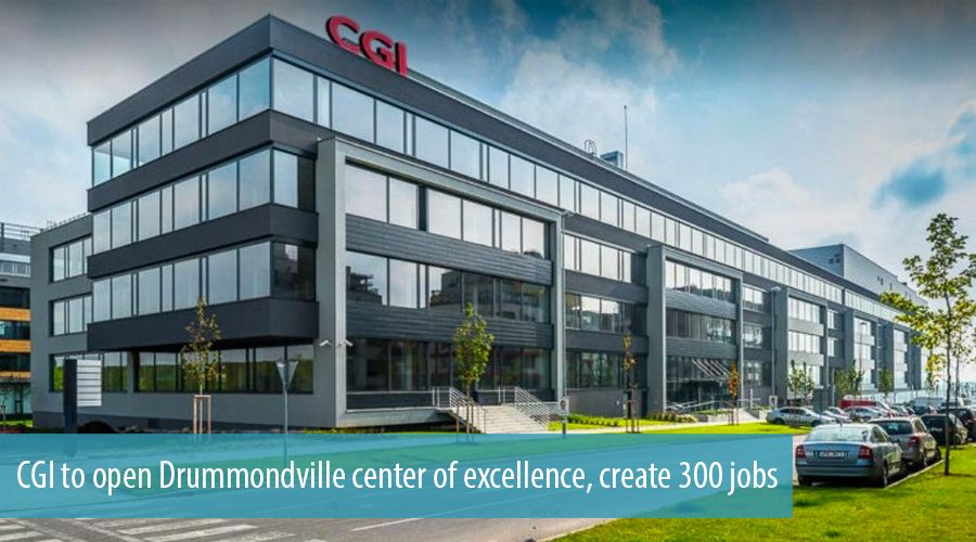 CGI to open Drummondville center of excellence, create 300 jobs