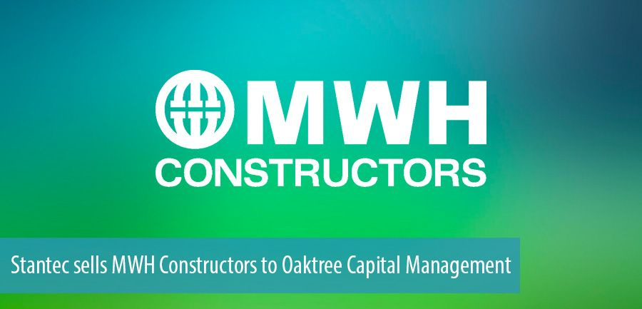 Stantec sells MWH Constructors to Oaktree Capital Management