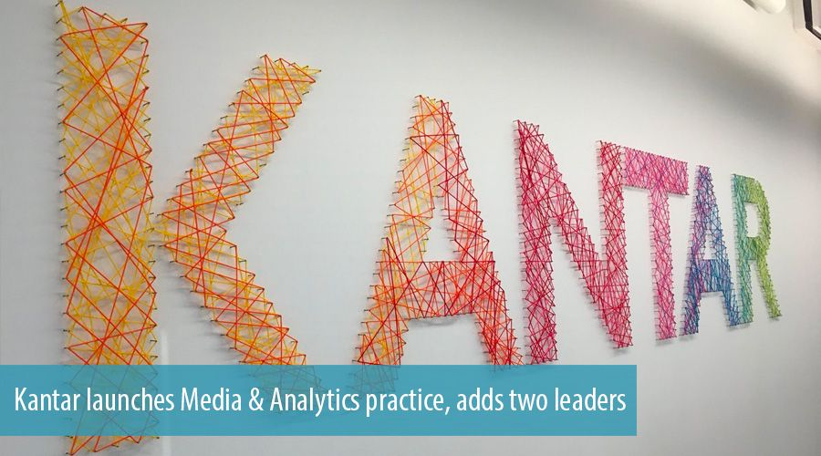 Kantar launches Media & Analytics practice, adds two leaders