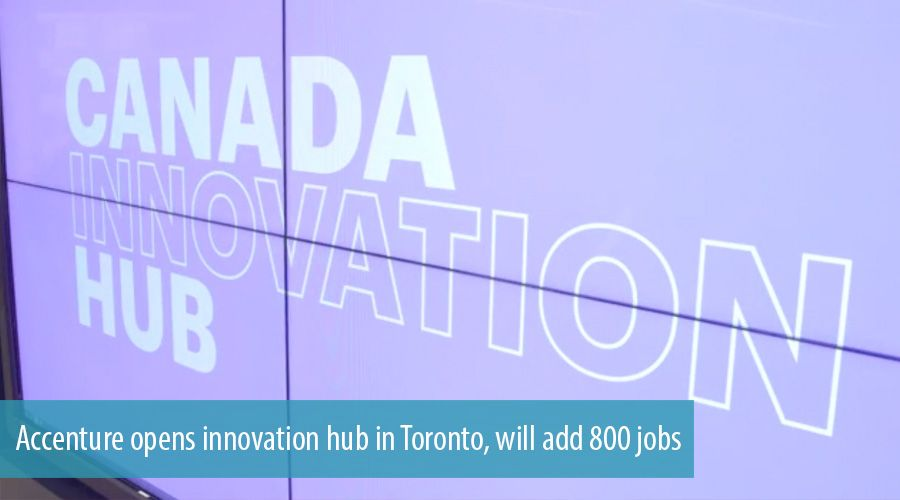 Accenture opens innovation hub in Toronto, will add 800 jobs