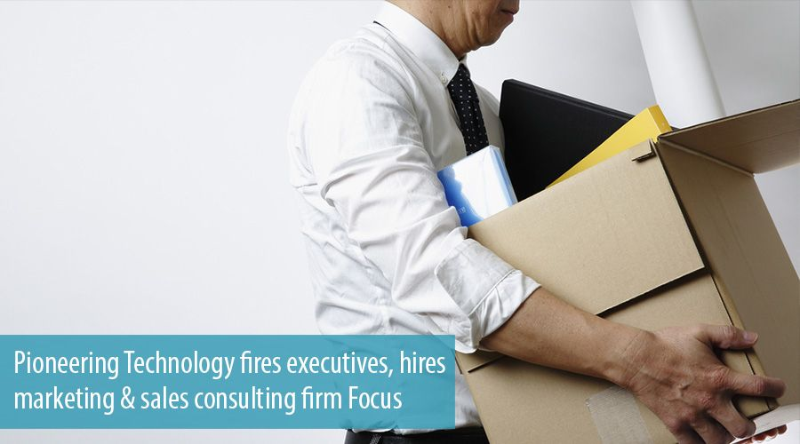 Pioneering Technology fires executives, hires marketing & sales consulting firm Focus