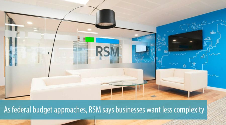 As federal budget approaches, RSM says businesses want less complexity