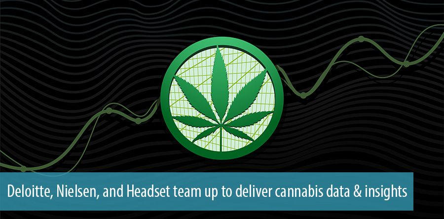 Deloitte, Nielsen, and Headset team up to deliver cannabis data & insights