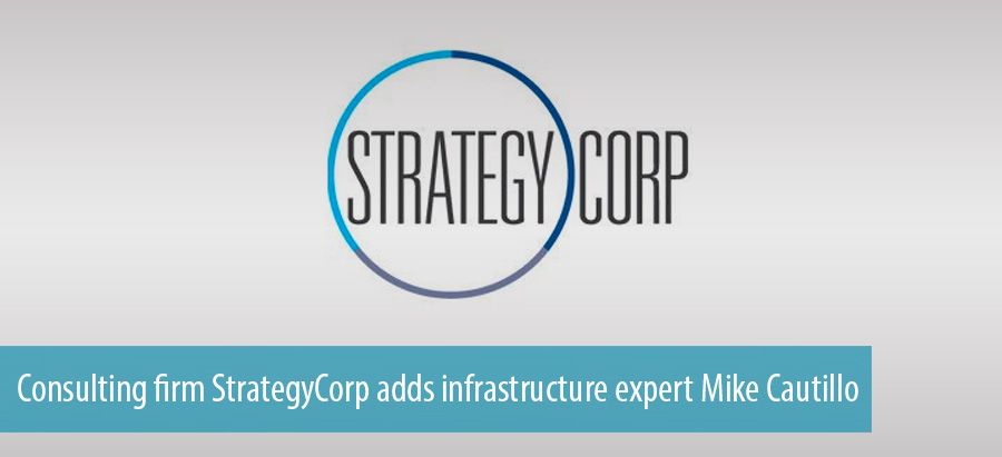 Consulting firm StrategyCorp adds infrastructure expert Mike Cautillo