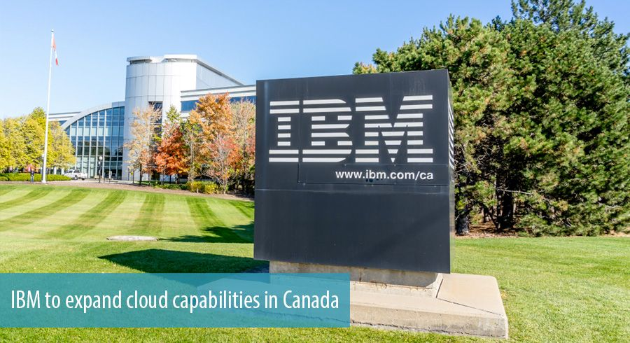 IBM to expand cloud capabilities in Canada