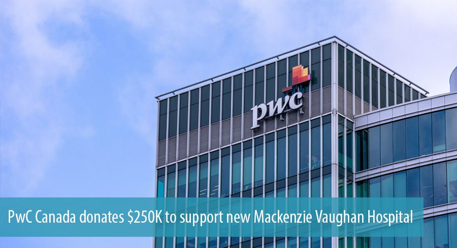 PwC Canada donates $250K to support new Mackenzie Vaughan Hospital