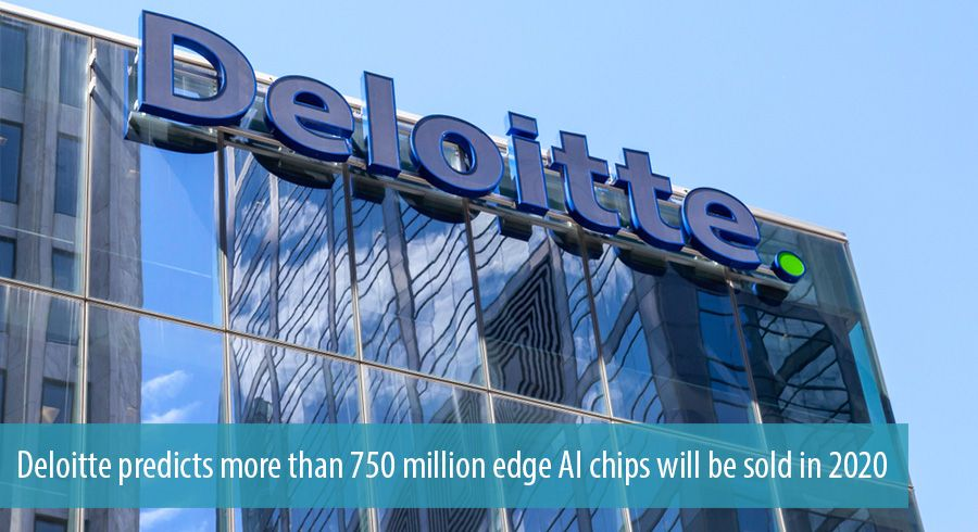 Deloitte predicts more than 750 million edge AI chips will be sold in 2020