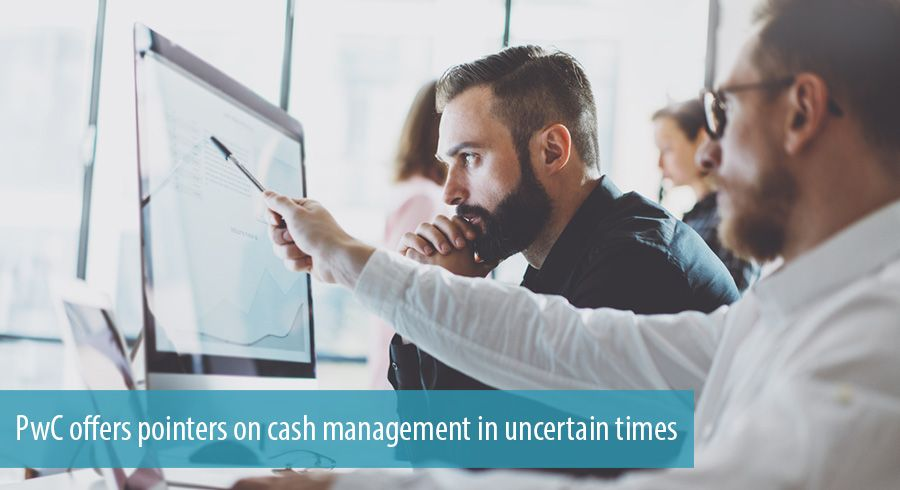 PwC offers pointers on cash management in uncertain times