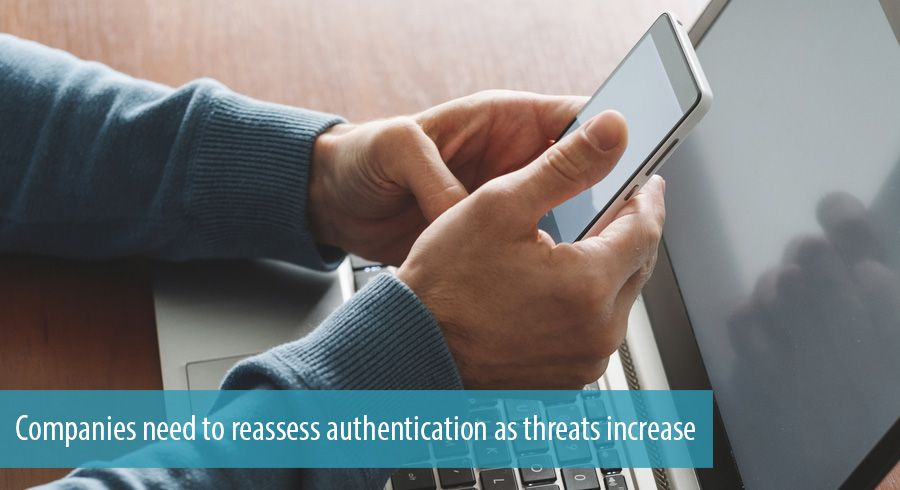 Companies need to reassess authentication as threats increase