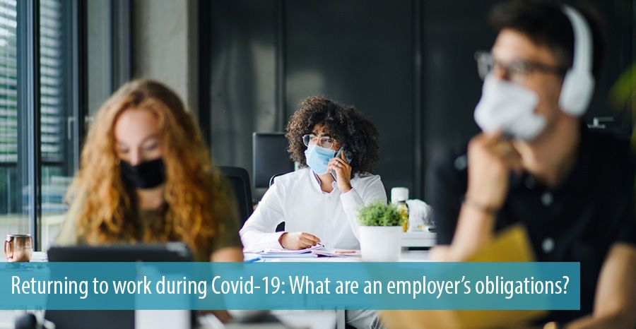 Returning to work during Covid-19: What are an employer's obligations?